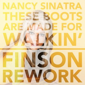 Nancy Sinatra, Finson - These Boots Are Made For Walkin' (Finson Rework) Cover